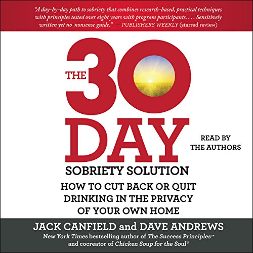 The 30-Day Sobriety Solution     How to Cut Back or Quit Drinking in the Privacy of Your Own Home              De :                                                                                                                                 Jack Canfield,                                                                                        Dave Andrews                               Lu par :                                                                                                                                 Jack Canfield,                                                                                        Dave Andrews,                                                                                        Bahni Turpin,                   and others                 Durée : 15 h et 43 min     Pas de notations     Global 0,0