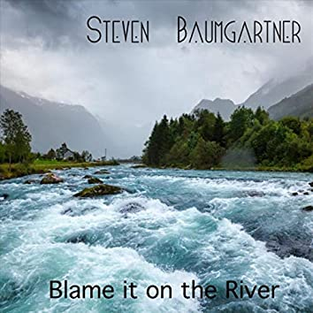Blame It on the River