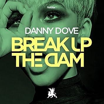 Break up the Dam