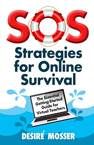 SOS: Strategies for Online Survival: The essential getting-started guide for virtual teachers