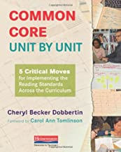 Common Core, Unit by Unit: 5 Critical Moves for Implementing the Reading Standards Across the Curriculum
