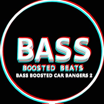 Bass Boosted Car Bangers 2