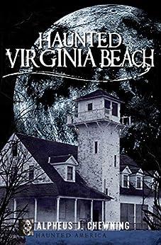Haunted Virginia Beach (Haunted America) by [Alpheus J. Chewning]
