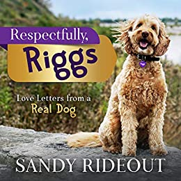 Respectfully, Riggs: Love Letters from a Real Dog by [Sandy Rideout]