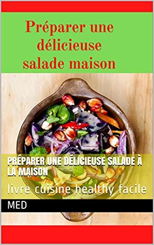 Préparer une délicieuse salade à la maison: livre cuisine healthy facile