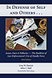 In Defense of Self and Others . . . Issues, Facts & Fallacies -- The Realities of Law Enforcement's Use of Deadly Force