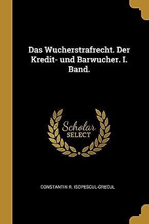 Das Wucherstrafrecht. Der Kredit- Und Barwucher. I. Band.