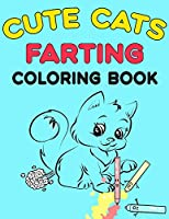 Cute Cats Farting Coloring Book: Super Cute Coloring Book A Funny and Irreverent Coloring Book for Cat Lovers (for all ages)