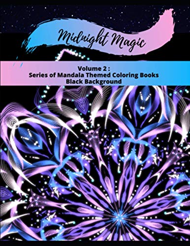 Midnight Magic: Volume 2: Series of Mandala Themed Coloring Books Black Background