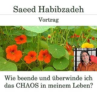 Wie beende und überwinde ich das Chaos in meinem Leben?                   Autor:                                                                                                                                 Saeed Habibzadeh                               Sprecher:                                                                                                                                 Saeed Habibzadeh                      Spieldauer: 1 Std. und 47 Min.     2 Bewertungen     Gesamt 5,0