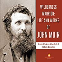 Wilderness Warrior: Life and Works of John Muir - Historical Books on Nature Grade 3 - Children's Biographies