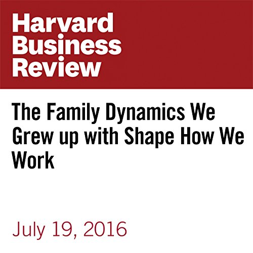 The Family Dynamics We Grew up with Shape How We Work audiobook cover art