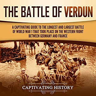 The Battle of Verdun: A Captivating Guide to the Longest and Largest Battle of World War 1                   By:                                                                                                                                 Captivating History                               Narrated by:                                                                                                                                 Desmond Manny                      Length: 1 hr and 29 mins     25 ratings     Overall 5.0