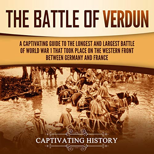 The Battle of Verdun: A Captivating Guide to the Longest and Largest Battle of World War 1 cover art