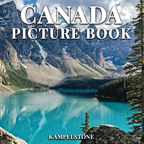 Compare Textbook Prices for Canada Picture Book: 100 Beautiful Images of Canada's Landscapes, Cities, Culture and More - Perfect Gift or Coffee Table Book  ISBN 9798552679706 by Kampelstone