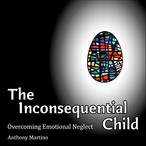 The Inconsequential Child: Overcoming Emotional Neglect audiobook cover art
