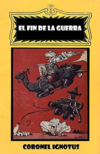 El fin de la guerra: Disparate profético por Mister Grey (Spanish Edition)
