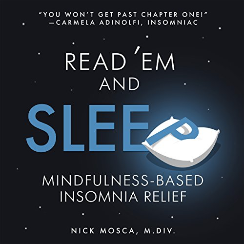 Read 'Em and Sleep     Mindfulness-Based Insomnia Relief              By:                                                                                                                                 Nick Mosca                               Narrated by:                                                                                                                                 Jennifer Jill Araya                      Length: 3 hrs and 18 mins     Not rated yet     Overall 0.0