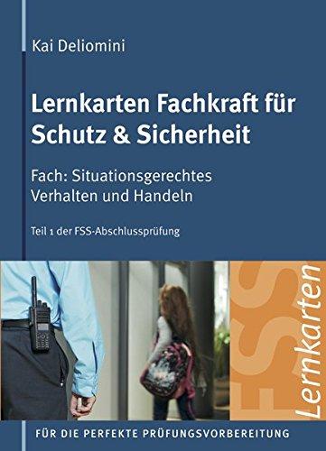 Lernkarten Fachkraft für Schutz & Sicherheit   Situationsgerechtes Verhalten und Handeln: 313 Karteikarten für Teil 1 der FSS-Abschlussprüfung
