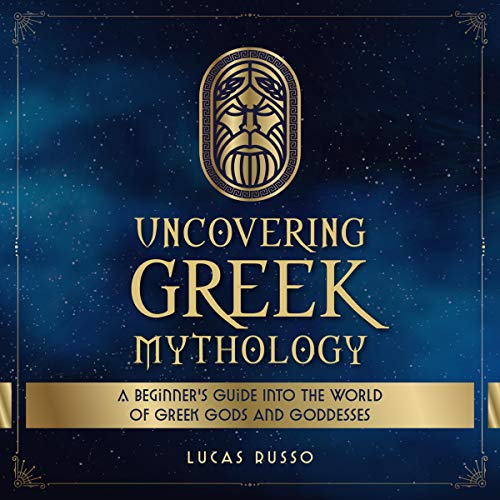 Uncovering Greek Mythology: A Beginner's Guide into the World of Greek Gods and Goddesses cover art