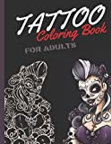 Tattoo Coloring Book For Adults: Old School   Skulls and Sugar Skulls Guns Dragons Roses VooDoo Babes And More Fantastic Designs Pages   You Will Find Something For Yourself