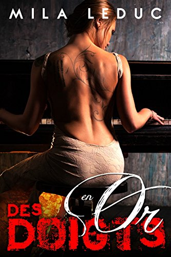 Des Doigts en OR: (Nouvelle érotique, Prof de Piano, Alpha Male, Trop HOT) (French Edition)