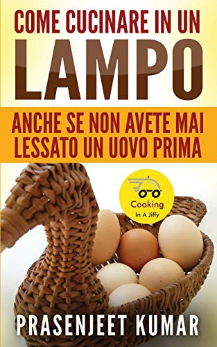 Come Cucinare In Un Lampo: Anche Se Non Avete Mai Lessato Un...