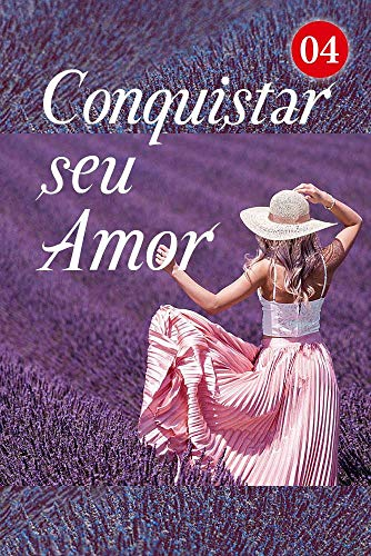 Conquistar seu Amor 4: Por que você tem que me evitar? (Um Beijo Pelo Menos) (Portuguese Edition)