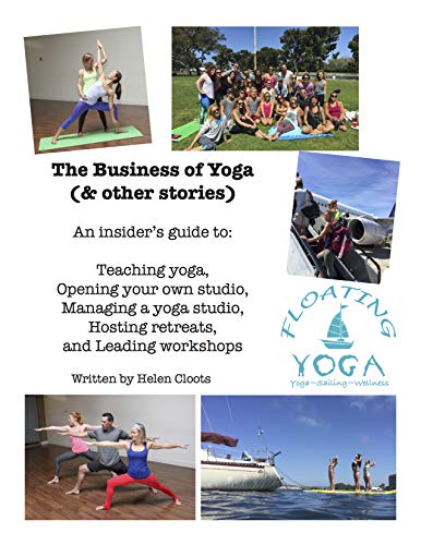 The Business of Yoga (& other stories): An insider's guide to: teaching yoga, opening your own studio, managing a yoga studio, hosting retreats, and leading workshops (English Edition)