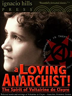 A Loving Anarchist! The Spirit of Voltairine de Cleyre (The Anarchy Classic!)