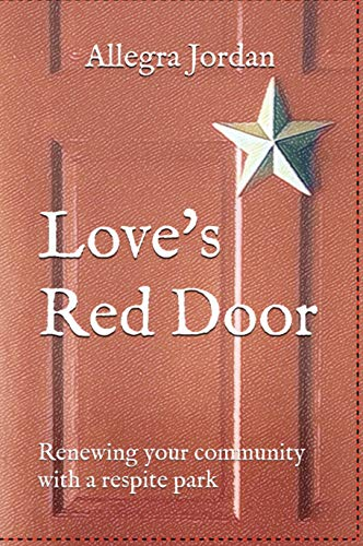 Love's Red Door: Renewing your Community with a Respite Park (English Edition)