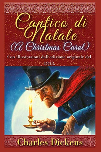 Cantico di Natale (A Christmas Carol) Con illustrazioni dall'edizione originale del 1843.