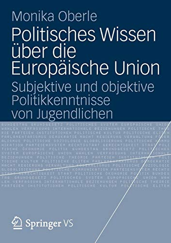 Politisches Wissen über die Europäische Union: Subjektive und objektive Politikkenntnisse von Jugendlichen