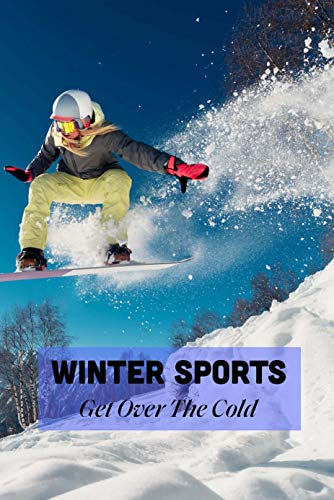 Winter Sports: Get Over The Cold: All Sports In Winter (English Edition)