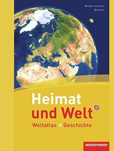 Heimat und Welt Weltatlas + Geschichte: Niedersachsen / Bremen: Weltatlas und Geschichte (Heimat und Welt Weltatlas + Geschichte: Aktuelle Ausgabe Niedersachsen / Bremen)