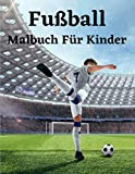 Fußball Malbuch Für Kinder: Fussball Malbuch für Kinder, Jungen, Mädchen, Kleinkinder Fußballliebhaber Geschenke - Kinderbuch