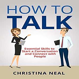 How to Talk     Essential Skills to Start a Conversation and Connect with People              By:                                                                                                                                 Christina Neal                               Narrated by:                                                                                                                                 Tony Acland                      Length: 38 mins     3 ratings     Overall 3.0