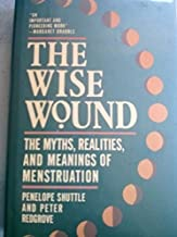 The Wise Wound: Myths, Realities, and Meanings of Menstruation