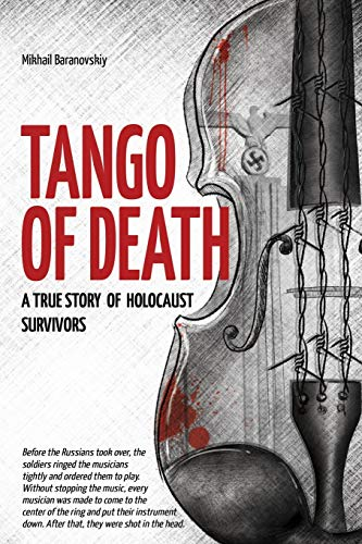 Tango of Death. A True Story of Holocaust Survivors: Historical Book for...