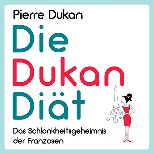 Die Dukan Diät [The Dukan Diet: The Slimming Secret of the French] audiobook cover art