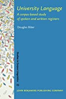 University Language: A Corpus-based Study of Spoken And Written Registers (Studies in Corpus Linguistics)