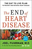 The End of Heart Disease: The Eat to Live Plan to Prevent and Reverse Heart Disease (Eat for Life)