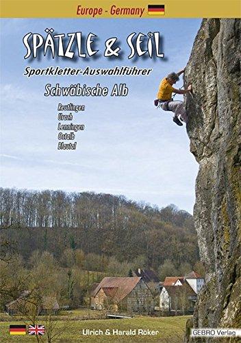 Spätzle & Seil: Sportkletter-Auswahlführer Schwäbische Alb: Sportkletter-Auswahlführer Schwäbische Alb Reutlingen - Urach - Lenningen - Ostalb - Blautal