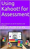Using Kahoot! for Assessment: What Kahoot! can do for...