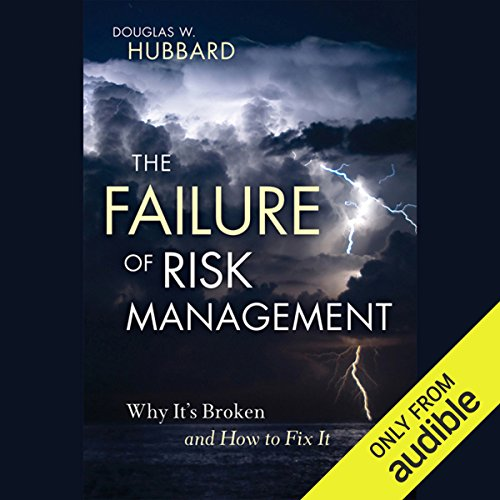 The Failure of Risk Management     Why It's Broken and How to Fix It              By:                                                                                                                                 Douglas W. Hubbard                               Narrated by:                                                                                                                                 Jonah Cummings                      Length: 10 hrs and 18 mins     102 ratings     Overall 4.0