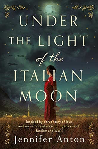 Under the Light of the Italian Moon: Inspired by a true story of love and women's resilience during the rise of fascism and WWII (English Edition)