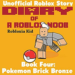 Diary of a Roblox Noob: Pokemon Brick Bronze     Robloxia Noob Diaries, Book 4              By:                                                                                                                                 Robloxia Kid                               Narrated by:                                                                                                                                 Gregory K Ogorek                      Length: 58 mins     3 ratings     Overall 4.7