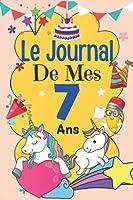 Le Journal De Mes 7 ans: Livre d'or 7 ans pour les garçons et les filles, carnet de journal pour écrire des souvenirs de 7 ans, Appréciation pour ... agenda ou journal intime personnel, cadeau anniversaire7 ans