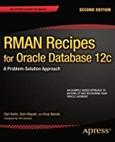 RMAN Recipes for Oracle Database 12c: A Problem-Solution Approach (Expert's Voice in Oracle) by Darl Kuhn Sam Alapati Arup Nanda(2013-07-18)
