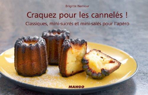 Craquez pour les cannelés !: Classiques, mini-sucrés et mini-salés pour l'apéro (Craquez...) (French Edition)